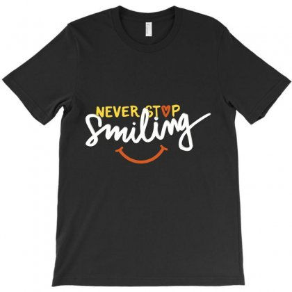 Never Stop Smile T-shirt Designed By Tudtoojung