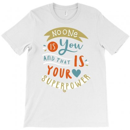 No One Is You And That Is You T-shirt Designed By Tudtoojung