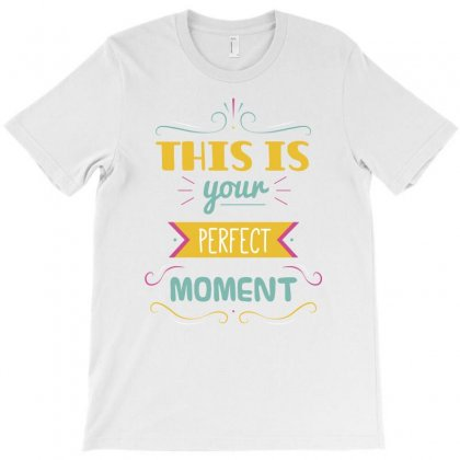 This Is Your Perfect Moment T-shirt Designed By Tudtoojung