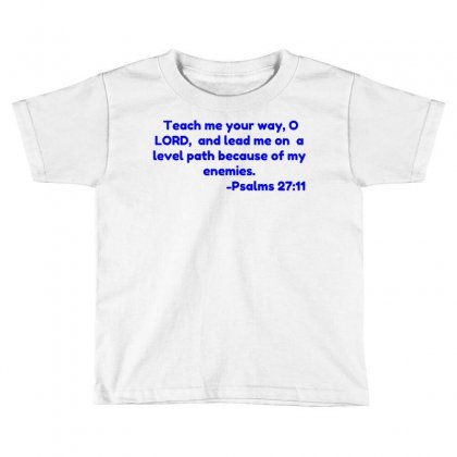 Teach Me Your Way, O Lord,  And Lead Me On  A Level Path Because Of My Toddler T-shirt Designed By Perfect Designers