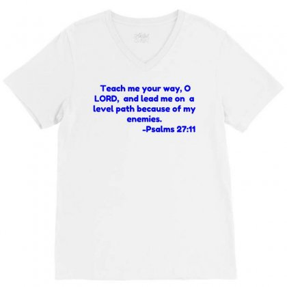 Teach Me Your Way, O Lord,  And Lead Me On  A Level Path Because Of My V-neck Tee Designed By Perfect Designers