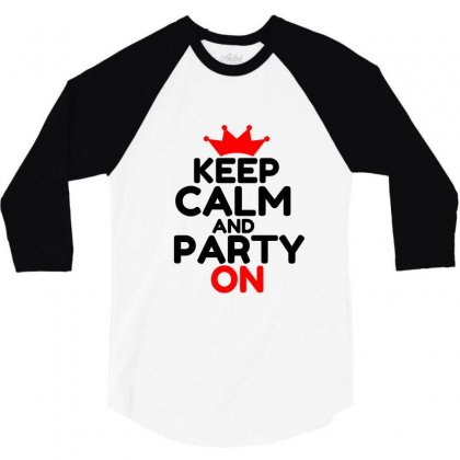 Keep Calm And Party On 3/4 Sleeve Shirt Designed By Perfect Designers