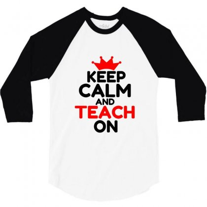 Keep Calm And Teach On 3/4 Sleeve Shirt Designed By Perfect Designers