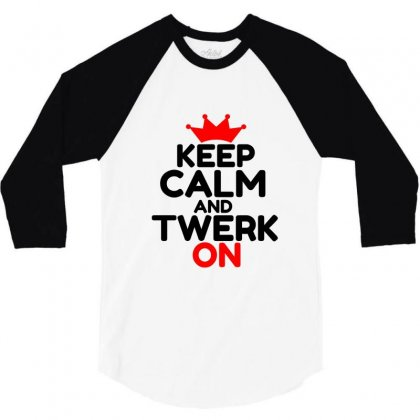 Keep Calm And Twerk On 3/4 Sleeve Shirt Designed By Perfect Designers