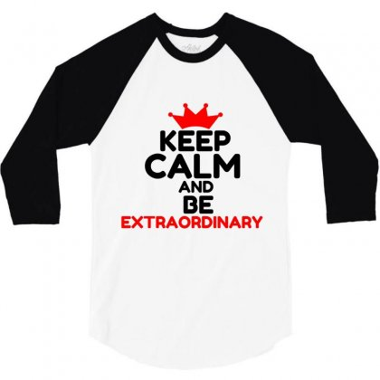 Keep Calm And Be Extraordinary 3/4 Sleeve Shirt Designed By Perfect Designers