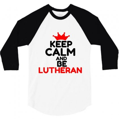 Keep Calm And Be Rutheran 3/4 Sleeve Shirt Designed By Perfect Designers