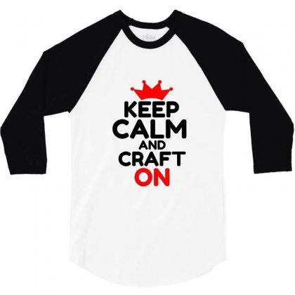 Keep Calm And Craft On 3/4 Sleeve Shirt Designed By Perfect Designers