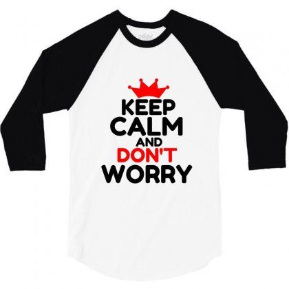 Keep Calm And Don't Worry 3/4 Sleeve Shirt Designed By Perfect Designers