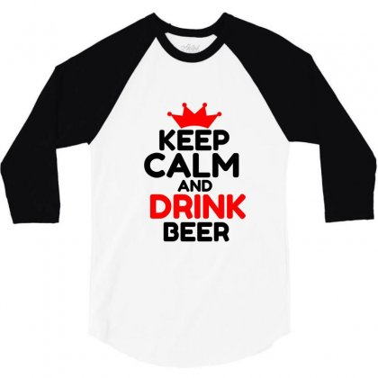Keep Calm And Drink Beer 3/4 Sleeve Shirt Designed By Perfect Designers