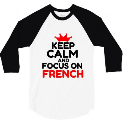 Keep Calm And Focus On French 3/4 Sleeve Shirt Designed By Perfect Designers
