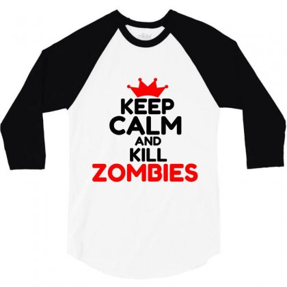 Keep Calm And Kill Zombies 3/4 Sleeve Shirt Designed By Perfect Designers