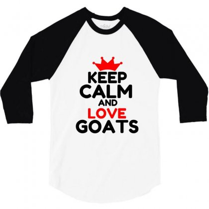 Keep Calm And Love Goats 3/4 Sleeve Shirt Designed By Perfect Designers