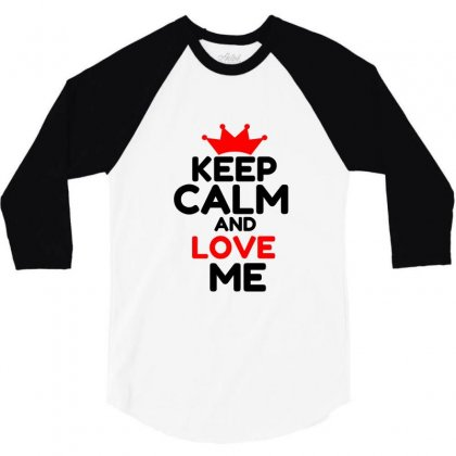Keep Calm And Love Me 3/4 Sleeve Shirt Designed By Perfect Designers