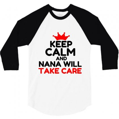Keep Calm And Nana Will Take Care 3/4 Sleeve Shirt Designed By Perfect Designers