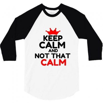 Keep Calm And Not That Calm 3/4 Sleeve Shirt Designed By Perfect Designers