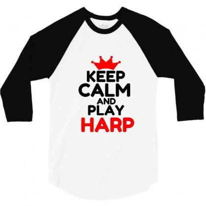 Keep Calm And Play Harp 3/4 Sleeve Shirt Designed By Perfect Designers