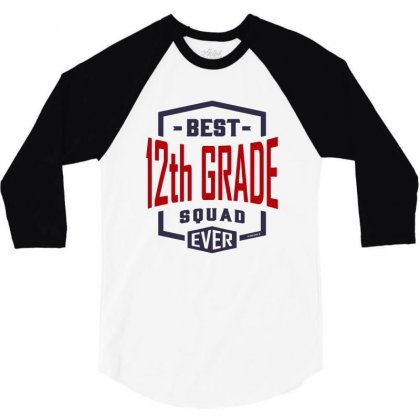 Best 12th Grade Squad Ever 3/4 Sleeve Shirt Designed By Chris Ceconello