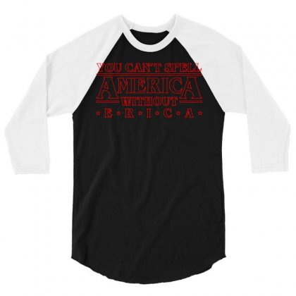 You Can't Spell America Without Erica 3/4 Sleeve Shirt Designed By Toweroflandrose
