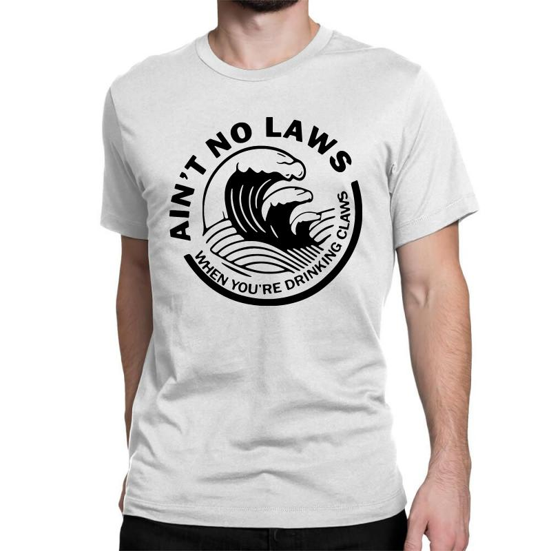 Ain't No Laws When Your Drinking' Claws Classic T-shirt | Artistshot