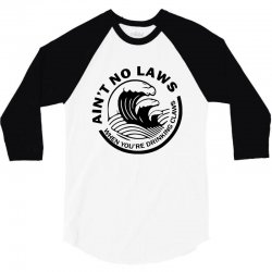 ain't no laws when your drinking' claws 3/4 Sleeve Shirt | Artistshot