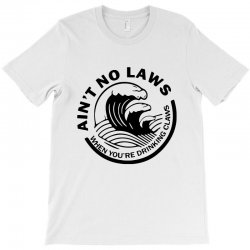 ain't no laws when your drinking' claws T-Shirt | Artistshot