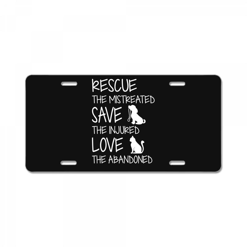 Rescue The Mistreated  Save The Injured  Love The Abandoned License Plate | Artistshot