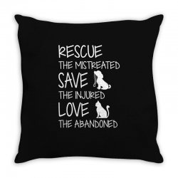 rescue the mistreated  save the injured  love the abandoned Throw Pillow   Artistshot