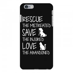 rescue the mistreated  save the injured  love the abandoned iPhone 6 Plus/6s Plus Case | Artistshot