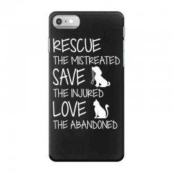 rescue the mistreated  save the injured  love the abandoned iPhone 7 Case | Artistshot