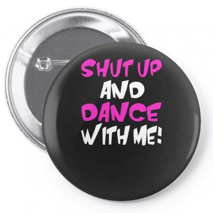 Shut Up Dance With Me Pin-back Button Designed By Riqo