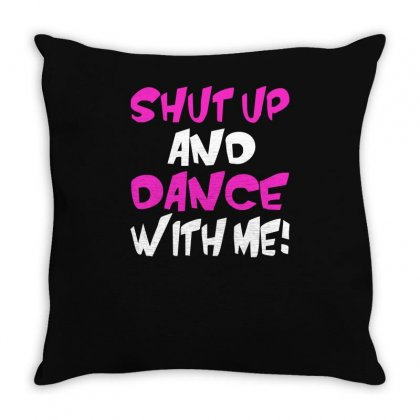 Shut Up Dance With Me Throw Pillow Designed By Riqo