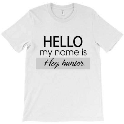 Hello My Name Is Hey, Hunter T-shirt Designed By Hoainv