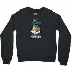 love is to stay together after trying to park the camper Crewneck Sweatshirt | Artistshot