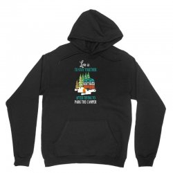 love is to stay together after trying to park the camper Unisex Hoodie | Artistshot