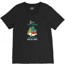love is to stay together after trying to park the camper V-Neck Tee | Artistshot