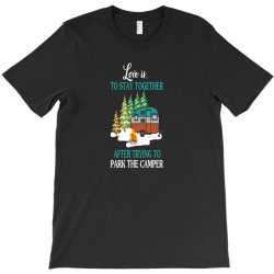 love is to stay together after trying to park the camper T-Shirt | Artistshot