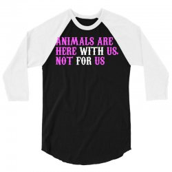 animals are here with us, not for us (white) 3/4 Sleeve Shirt | Artistshot