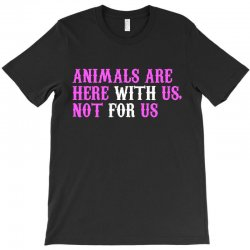 animals are here with us, not for us (white) T-Shirt | Artistshot