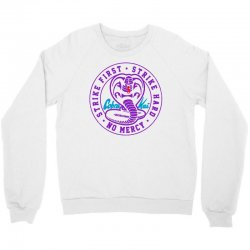 cobra kai strike first strike hard no mercy never dies Crewneck Sweatshirt | Artistshot