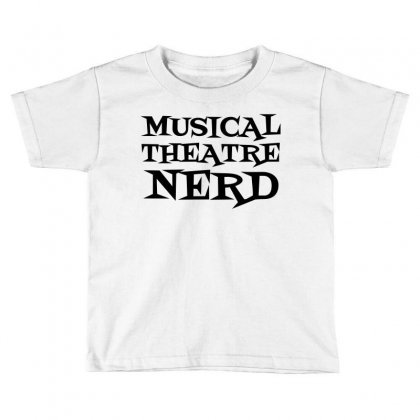 Musical Theatre Nerd Toddler T-shirt Designed By Perfect Designers