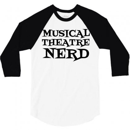 Musical Theatre Nerd 3/4 Sleeve Shirt Designed By Perfect Designers