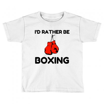 Rather Be Boxing Toddler T-shirt Designed By Perfect Designers