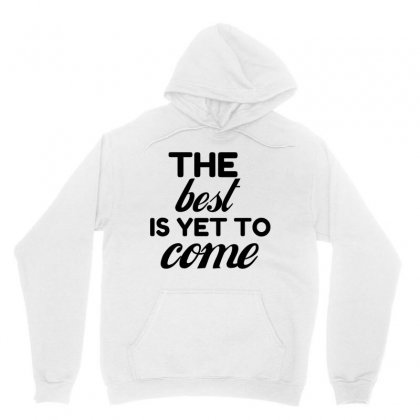 The Best Is Yet To Come Unisex Hoodie Designed By Perfect Designers
