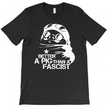Better A Pig Than A Facist T-shirt Designed By Aheupote