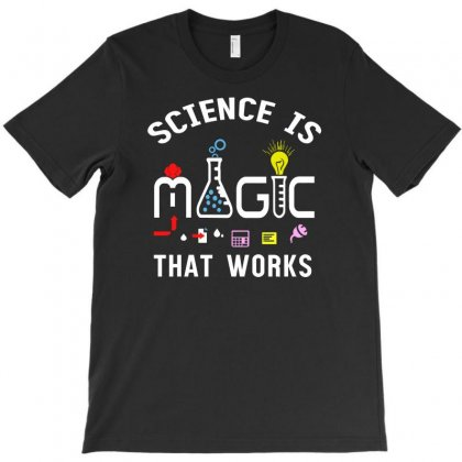 Science Is Magic That Works T-shirt Designed By Aheupote