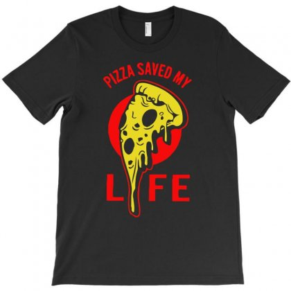 Pizza Saved My Life T-shirt Designed By Aheupote