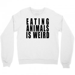 eating animals is weird Crewneck Sweatshirt | Artistshot