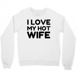 love my hot wife Crewneck Sweatshirt | Artistshot