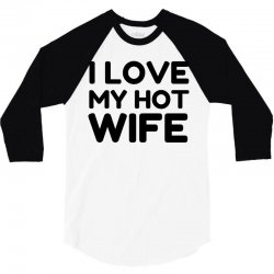 love my hot wife 3/4 Sleeve Shirt | Artistshot