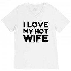love my hot wife V-Neck Tee | Artistshot